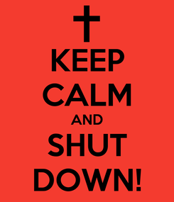Poster: KEEP CALM AND SHUT DOWN!