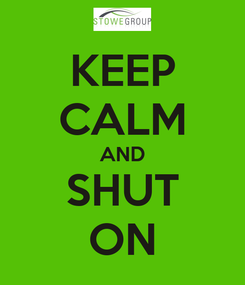 Poster: KEEP CALM AND SHUT ON