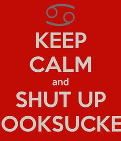 Poster: KEEP CALM and SHUT UP NOOKSUCKER