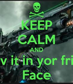 Poster: KEEP CALM AND Shuv it in yor frikin  Face