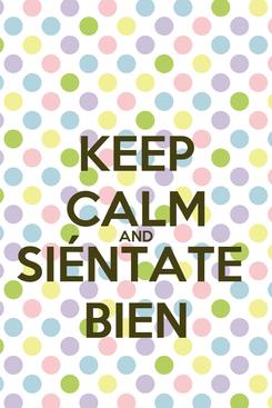 Poster: KEEP CALM AND SIÉNTATE  BIEN
