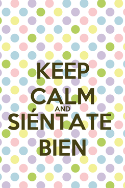 Poster: KEEP CALM AND SIÉNTATE  BIEN