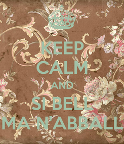 Poster: KEEP CALM AND SI BELL MA N'ABBALL