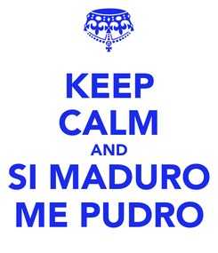 Poster: KEEP CALM AND SI MADURO ME PUDRO
