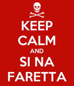 Poster: KEEP CALM AND SI NA FARETTA