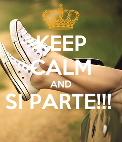 Poster: KEEP CALM AND SI PARTE!!!