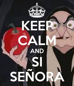 Poster: KEEP CALM AND SI SEÑORA