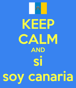 Poster: KEEP CALM AND si soy canaria