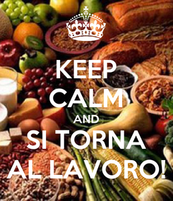 Poster: KEEP CALM AND SI TORNA AL LAVORO!
