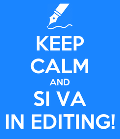 Poster: KEEP CALM AND SI VA IN EDITING!