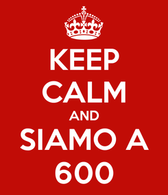 Poster: KEEP CALM AND SIAMO A 600
