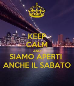 Poster: KEEP CALM AND SIAMO APERTI  ANCHE IL SABATO