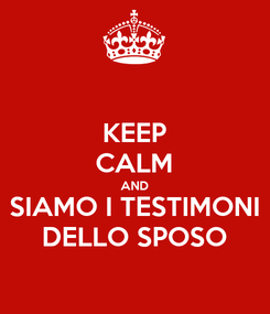 Poster: KEEP CALM AND SIAMO I TESTIMONI DELLO SPOSO