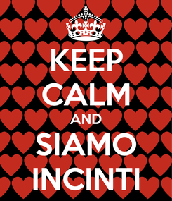 Poster: KEEP CALM AND SIAMO INCINTI