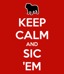 Poster: KEEP CALM AND SIC 'EM