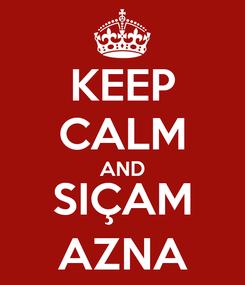 Poster: KEEP CALM AND SIÇAM AZNA