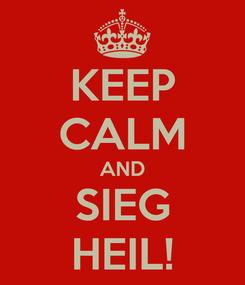 Poster: KEEP CALM AND SIEG HEIL!