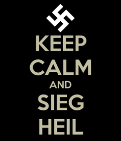 Poster: KEEP CALM AND SIEG HEIL
