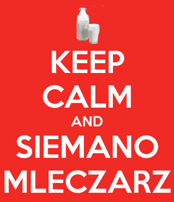 Poster: KEEP CALM AND SIEMANO MLECZARZ