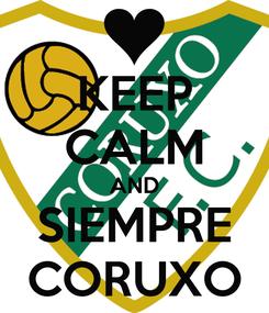 Poster: KEEP CALM AND SIEMPRE CORUXO