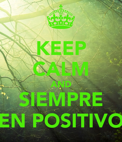 Poster: KEEP CALM AND SIEMPRE EN POSITIVO