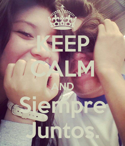 Poster: KEEP CALM AND Siempre Juntos.