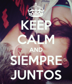 Poster: KEEP CALM AND SIEMPRE JUNTOS