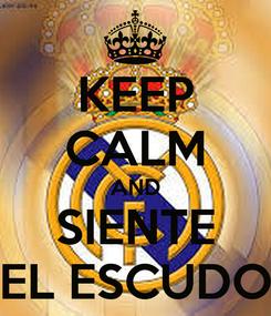 Poster: KEEP CALM AND SIENTE EL ESCUDO