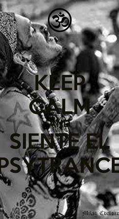 Poster: KEEP CALM AND SIENTE EL PSYTRANCE