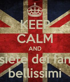 Poster: KEEP CALM AND siete dei fan bellissimi