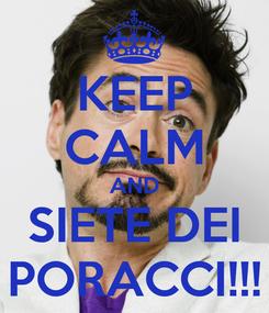 Poster: KEEP CALM AND SIETE DEI PORACCI!!!