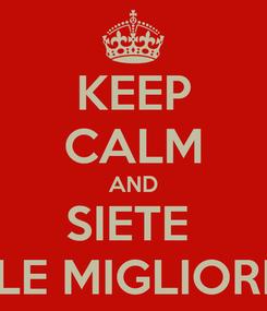 Poster: KEEP CALM AND SIETE  LE MIGLIORI