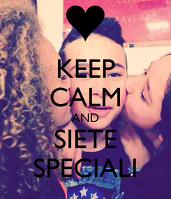 Poster: KEEP CALM AND SIETE SPECIALI