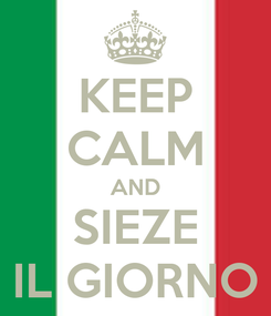 Poster: KEEP CALM AND SIEZE  IL GIORNO