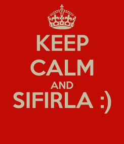 Poster: KEEP CALM AND SIFIRLA :)