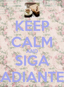 Poster: KEEP CALM AND SIGA ADIANTE
