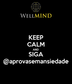 Poster: KEEP CALM AND SIGA @aprovasemansiedade