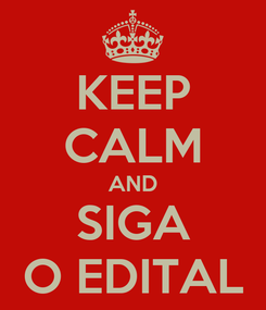 Poster: KEEP CALM AND SIGA O EDITAL