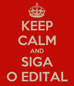 Poster: KEEP CALM AND SIGA O EDITAL