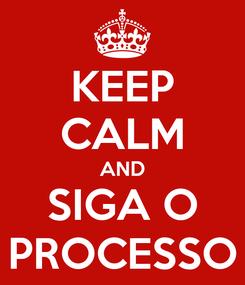 Poster: KEEP CALM AND SIGA O PROCESSO