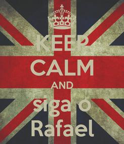 Poster: KEEP CALM AND siga o Rafael