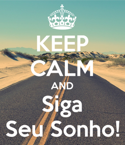 Poster: KEEP CALM AND Siga Seu Sonho!