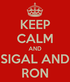 Poster: KEEP CALM AND SIGAL AND RON