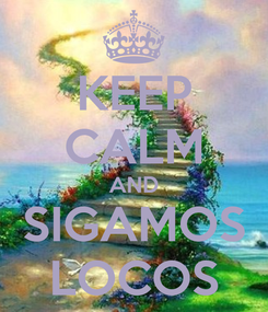 Poster: KEEP CALM AND SIGAMOS LOCOS