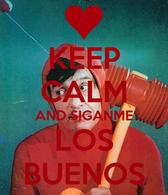 Poster: KEEP CALM AND SIGANME LOS BUENOS