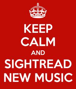Poster: KEEP CALM AND SIGHTREAD NEW MUSIC