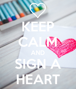 Poster: KEEP CALM AND SIGN A HEART