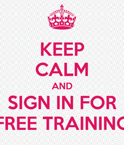 Poster: KEEP CALM AND SIGN IN FOR FREE TRAINING
