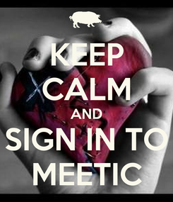 Poster: KEEP CALM AND SIGN IN TO MEETIC