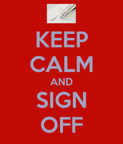 Poster: KEEP CALM AND SIGN OFF